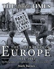 The Liberation of Europe 1944-1945: The Photographers who Captured History...