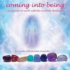 Coming into Being : My Journey to Earth with the Rainbow Children - a Book...