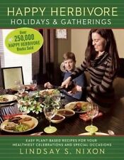 Happy Herbivore Holidays & Gatherings: Easy Plant-Based Recipes for Your Healthi