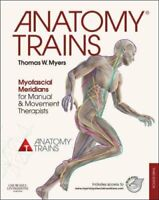 Anatomy Trains Myofascial Meridians for Manual and Movement The... 9780702046544