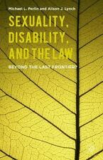 Sexuality, Disability, and the Law : Beyond the Last Frontier?: By Perlin, Mi...