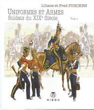 L. & F. Funcken « Uniformes et armes » Soldats du XIX e siècle tome 1