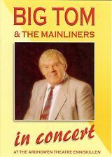 BIG TOM & THE MAINLINERS IN CONCERT AT THE ARDHOWEN THEATRE ENNISKILLEN - DVD