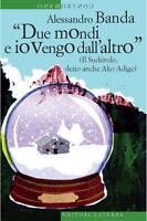 «Due mondi e io vengo dall'altro» (Il Sudtirolo, detto anche Alto Adige)- Banda
