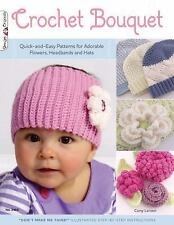 Crochet Bouquet: Quick-and-Easy Patterns for Adorable Flowers, Headbands & Hats