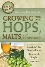 The Complete Guide to Growing Your Own Hops, Malts, and Brewing Herbs: Everythi