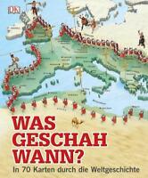 Was geschah wann? In 70 Karten durch die Weltgeschichte (2016, gebunden)
