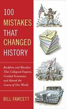 100 Mistakes That Changed History: Backfires and Blunders That Collapsed Empires