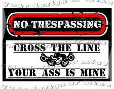 NO TRESPASSING CROSS LINE YOUR ASS IS MINE do not enter keep out go away sign