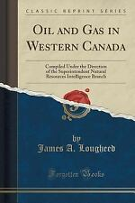 Oil and Gas in Western Canada: Compiled Under the Direction of the Superintenden