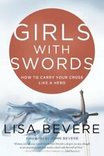 Girls with Swords : How to Carry Your Cross Like a Hero-Lisa Bevere