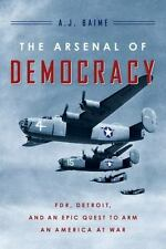 The Arsenal of Democracy By A. J. Baime - Brand New Hard Cover Edition