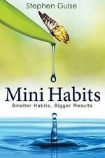 Mini Habits: Smaller Habits, Bigger Results by Stephen Guise (Paperback / softback, 2013)