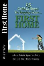 First Home : 15 Critical Step to Buying Your First Home by Dan Crider (2014,...