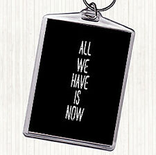Black White All We Have Is Now Quote Bag Tag Keychain Keyring