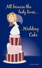 NEW All Because the Lady Loves . . . Wedding Cake by Petra Kluske