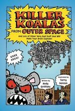 Killer Koalas from Outer Space and Lots of Other Very Bad Stuff that Will Make Y