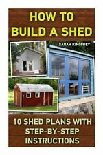 How to Build a Shed: 10 Shed Plans with Step-By-Step Instructions : (Woodwork...