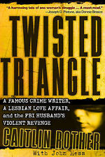 Twisted Triangle: A Famous Crime Writer, a Lesbian Love Affair, and the FBI...