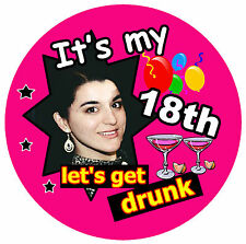 18th BIRTHDAY BADGE (LET'S GET DRUNK) FEMALE - BIG PERSONALISED badge, PHOTO NEW