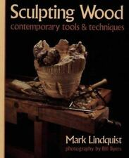 Sculpting Wood : Contemporary Tools and Techniques by Mark Lindquist (1990,...