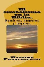 El Simbolismo en la Biblia : Nombres, Números y Lugares by Massimo...