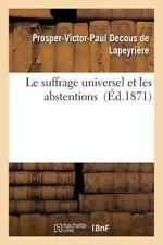 Le Suffrage Universel et les Abstentions by De Lapeyriere-P-V-P (2016,...