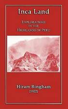 Inca Land - Explorations in the Highlands of Peru by Hiram Bingham (Paperback, 2011)