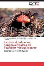 La Diversidad de Los Hongos Silvestres En Teziutlan Puebla, Mexico (Paperback or