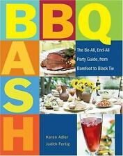 BBQ Bash : The Be-All, End-All Party Guide, from Barefoot to Black Tie by...