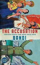 The Accusation: Forbidden Stories From Inside North Korea, Bandi | Hardcover Boo