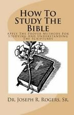 How to Study the Bible : Applying the Proper Methods for Studying and...