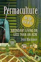 Permaculture for the Rest of Us: Abundant Living on Less than an Acre by Blac…