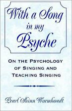 With a Song in My Psyche : On the Psychology of Singing and Teaching Singing...