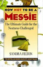 How Not to Be a Messie: The Ultimate Guide for the Neatness-Challenged, Sandra F