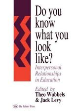 Do You Know What You Look Like? : Interpersonal Relationships in Education by...