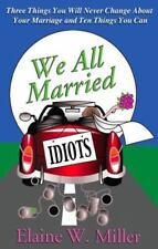 We All Married Idiots by Elaine W. Miller (2012, Paperback)