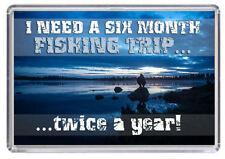 FISHING I need a 6 Month Fishing trip. Fridge Magnet