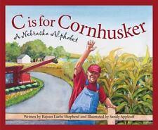 C Is for Cornhusker : A Nebraska Alphabet by Rajean Luebs Shepherd (2004,.