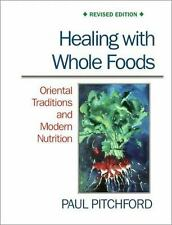 Healing with Whole Foods : Oriental Traditions and Modern Nutrition