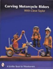 A Schiffer Book for Woodcarvers: Carving Motorcycle Riders with Cleve Taylor by