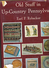 Old Stuff in Up-Country Pennsylvania, Earl Robacker, 1973 1st ed? HC w/DJ, ill.