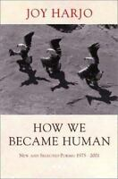 How We Became Human: New and Selected Poems, 1975-2001 by Joy Harjo Paperback