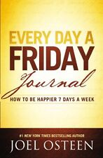 Every Day a Friday Journal: How to Be Happier 7 Days a Week by Joel Osteen