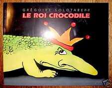 LE ROI CROCODILE - G. Solotareff Ecole des Loisirs TTBE