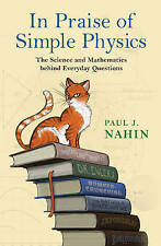 In Praise of Simple Physics: The Science and Mathematics Behind Everyday Questio