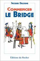 Commencer le bridge : L'essentiel du bridge, les fautes des autres, des secrets