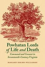 Powhatan Lords of Life and Death : Command and Consent in Seventeenth-Century...