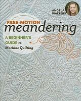 Free-Motion Meandering : A Beginners Guide to Machine Quilting, Paperback by ...