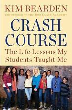 Crash Course: The Life Lessons My Students Taught Me - Good - Bearden, Kim -